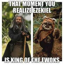 Ewok Memes - that moment you realize ezekiel king ofthe ewoks meme on me me