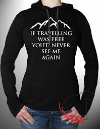 if traveling was free sweatshirt camping hiking vacation