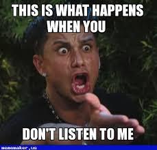 Listen To Me Meme - new meme in http mememaker us your kidding me right online