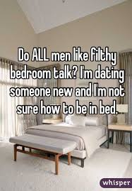 bedroom talk all men like filthy bedroom talk i m dating someone new and i m