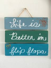 beachy signs is better in flip flops sign decor house