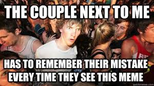Couple Meme - the couple next to me has to remember their mistake every time