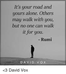 Rumi Memes - it s your road and yours alone others may walk with you but no one