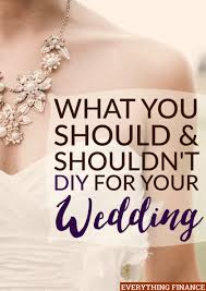 things to plan for a wedding what you should and shouldn t diy for your wedding