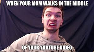 Youtube Video Meme - when your mom walks in the middle of your youtube video meme