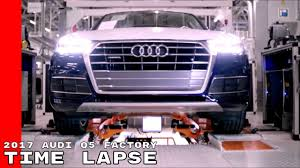 audi factory time lapse 2017 audi q5 factory youtube