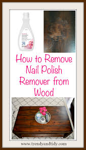How To Remove Wood Stains by Tidy Thursday How To Remove Nail Polish Remover From Wood