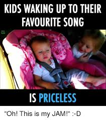 Funny Meme Songs - kids waking up to their favourite song is priceless oh this is my