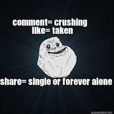 Meme Generator Taken - meme maker comment crushing like taken share single or forever alone