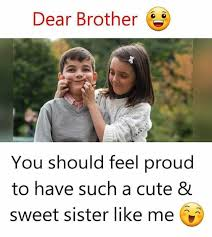 Brother Sister Memes - dopl3r com memes dear brother should feel proud you to have