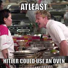 Hells Kitchen Meme - hitler joke gordon ramsay know your meme