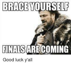 Good Luck On Finals Meme - brace yourself finals are coming good luck y all finals meme on me me