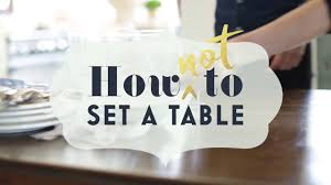 How To Set A Table One Kings Lane How Not To Set A Formal Table Youtube