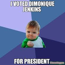 I Voted Meme - i voted dimonique jenkins for president meme success kid 12261