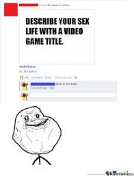 Sex Life Meme - describe your sex life with a video game title by serkan meme center
