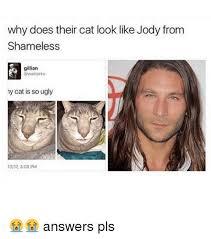 Meme Shameless - why does their cat look like jody from shameless gillian watrprks my