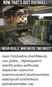 Overkill Meme - now that s just overkill who needs two bikes cops thinblueline