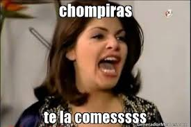 Memes Del Chompiras - chompiras te la comesssss meme de soraya montenegro imagenes