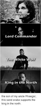 King Of The North Meme - jon snow lord commander the white wolf king in the north the son of