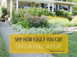 see how easily you can create an edible landscape tenth acre farm