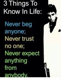No Trust Meme - 3 to things know in life never beg anyone never trust no one never
