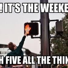Funny Saturday Memes - top 20 weekend meme thug life meme