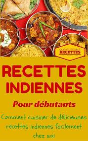 cuisine indienne facile multi inde cuisine indienne pour débutants recettes indienne
