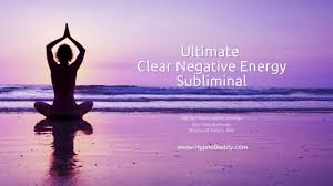 ultimate clear negative energy subliminal youtube