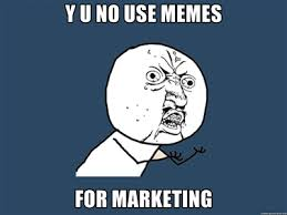 Popular Internet Memes - popular internet memes to use in marketing