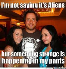 Pants Party Meme - i m not saying this aliens but something strange is happening in