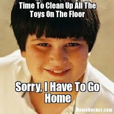 Toys Meme - time to clean up all the toys on the floor create your own meme
