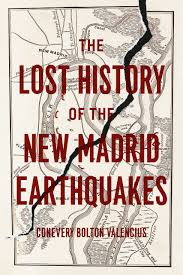the lost history of the new madrid earthquakes by conevery bolton
