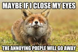 Go Away Meme - maybe if i close my eyes the annoying poeple will go away poop