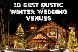 weddings venues 10 must see winter wedding venues rustic wedding chic