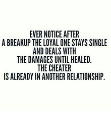 Single Relationship Memes - ever notice after a breakup the loyal one stays single and deals