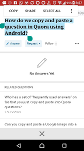 copy and paste android how do we copy and paste a question in quora using android quora