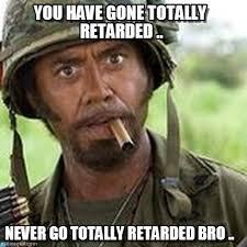 Funny Retard Memes - you have gone totally retarded full retard meme on memegen