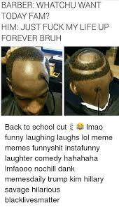 Fuck My Life Memes - barber whatchu want today fam him just fuck my life up forever bruh