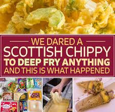 Scottish Comfort Food We Deep Fried 12 Things That Weren U0027t Mars Bars At A Scottish