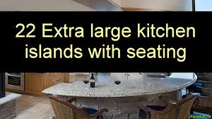 22 extra large kitchen islands with seating youtube