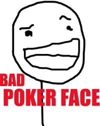 Pokerface Meme - bad poker face poker face know your meme