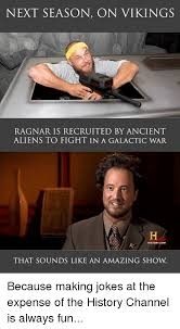 History Channel Ancient Aliens Meme - next season on vikings rag nar is recruited by ancient aliens to
