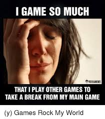 Play All The Games Meme - 25 best memes about game game memes