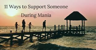 Words Of Comfort For A Friend With A Sick Parent 11 Ways To Support Someone During Mania International Bipolar