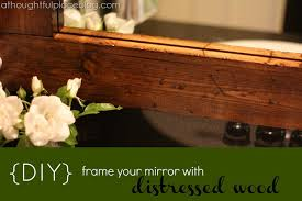 Frame Existing Bathroom Mirror How To Frame A Bathroom Mirror Distressed Wood A Thoughtful Place