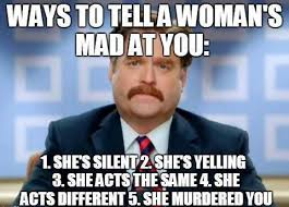 Mad At You Meme - 5 ways to tell a woman s mad at you weknowmemes