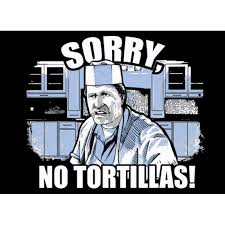 Blood In Blood Out Memes - sorry no tortillas t shirt