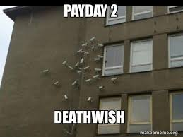Make A Meme With 2 Pictures - payday 2 deathwish paranoia meme make a meme