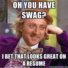 Swag Memes - oh you have swag i bet that looks great on a resume creepy wonka
