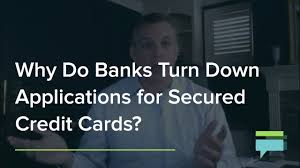 Wells Fargo Invitation Only Credit Card Why Do Banks Turn Down Applications For Secured Credit Cards